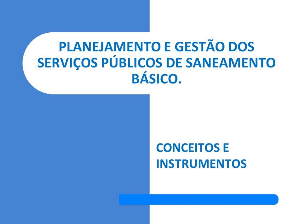 PLANEJAMENTO E GESTÃO DOS SERVIÇOS PÚBLICOS DE SANEAMENTO BÁSICO.