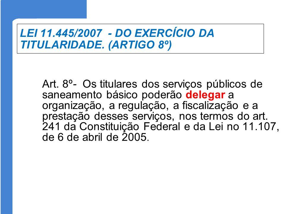 LEI 11.445/2007 - DO EXERCÍCIO DA TITULARIDADE. (ARTIGO 8º)