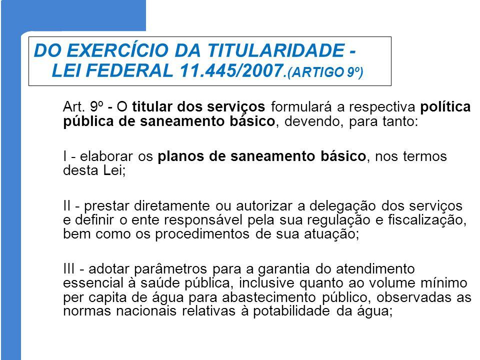 DO EXERCÍCIO DA TITULARIDADE - LEI FEDERAL 11.445/2007.(ARTIGO 9º)