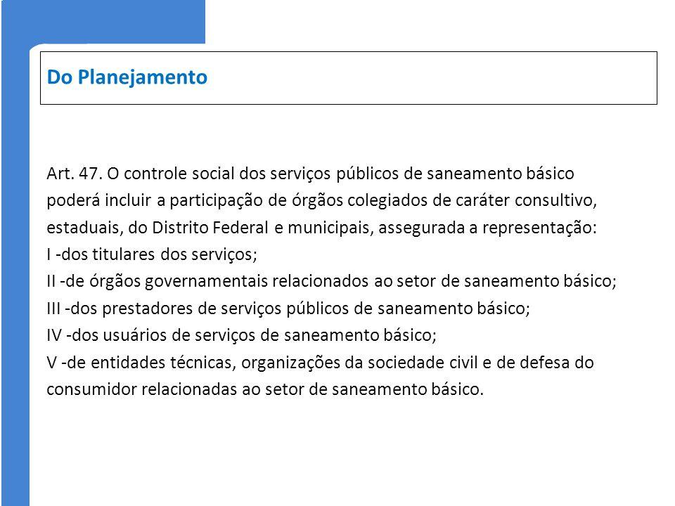 Do Planejamento Art. 47. O controle social dos serviços públicos de saneamento básico.