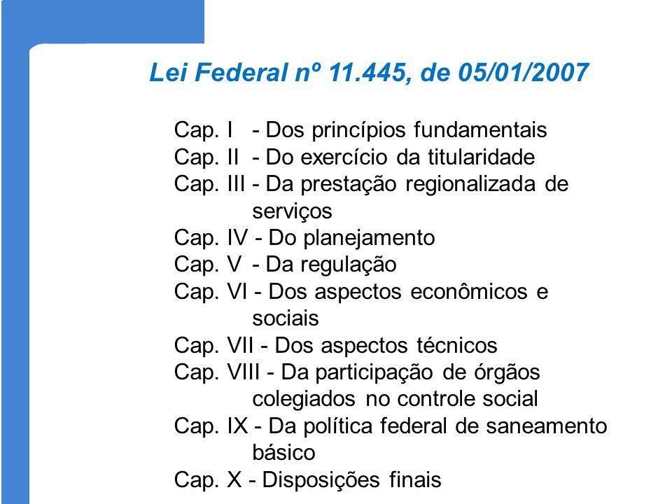 Lei Federal nº 11.445, de 05/01/2007 Cap. I - Dos princípios fundamentais. Cap. II - Do exercício da titularidade.