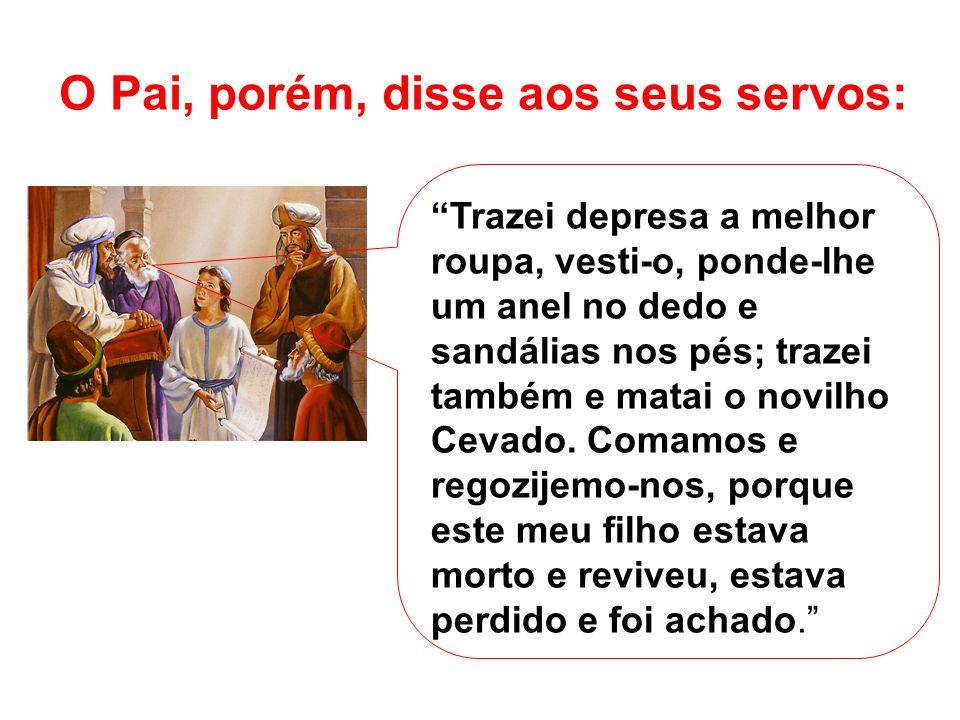 O Pai, porém, disse aos seus servos: