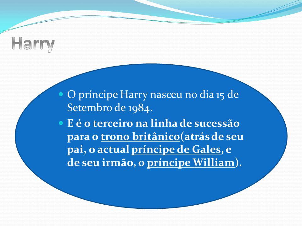 Harry O príncipe Harry nasceu no dia 15 de Setembro de 1984.