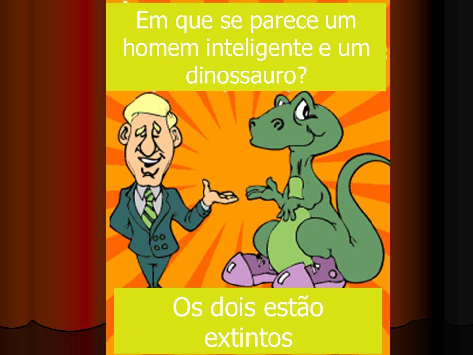 Em que se parece um homem inteligente e um dinossauro