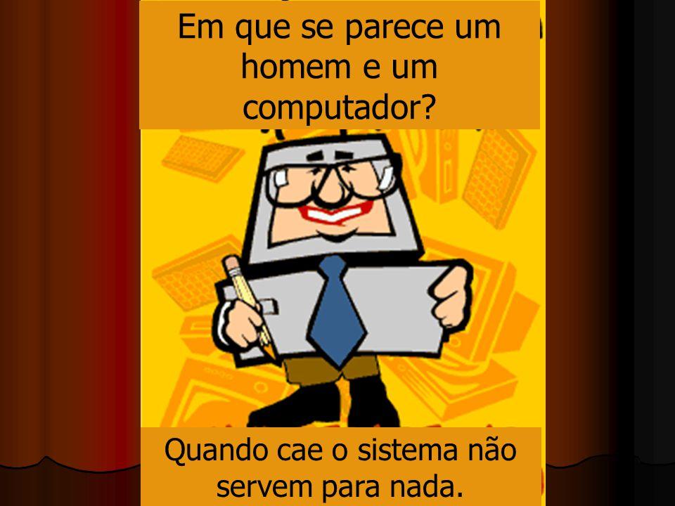 Em que se parece um homem e um computador