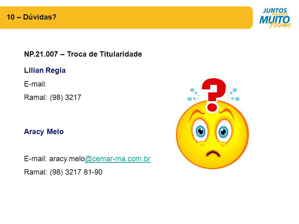 10 – Dúvidas NP.21.007 – Troca de Titularidade. Lilian Regia. E-mail: Ramal: (98) 3217. Aracy Melo.