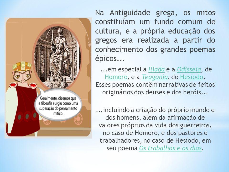 Na Antiguidade grega, os mitos constituíam um fundo comum de cultura, e a própria educação dos gregos era realizada a partir do conhecimento dos grandes poemas épicos...