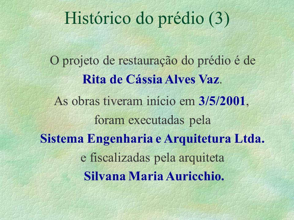 O projeto de restauração do prédio é de Rita de Cássia Alves Vaz.