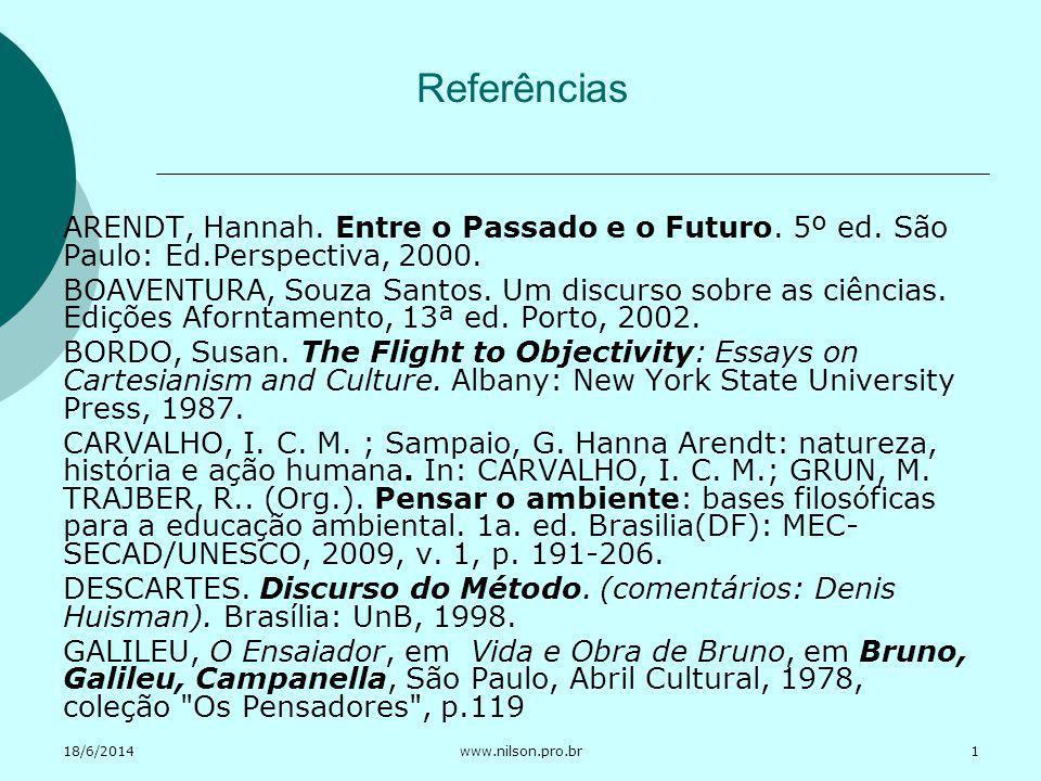 Referências ARENDT, Hannah. Entre o Passado e o Futuro. 5º ed. São Paulo: Ed.Perspectiva, 2000.