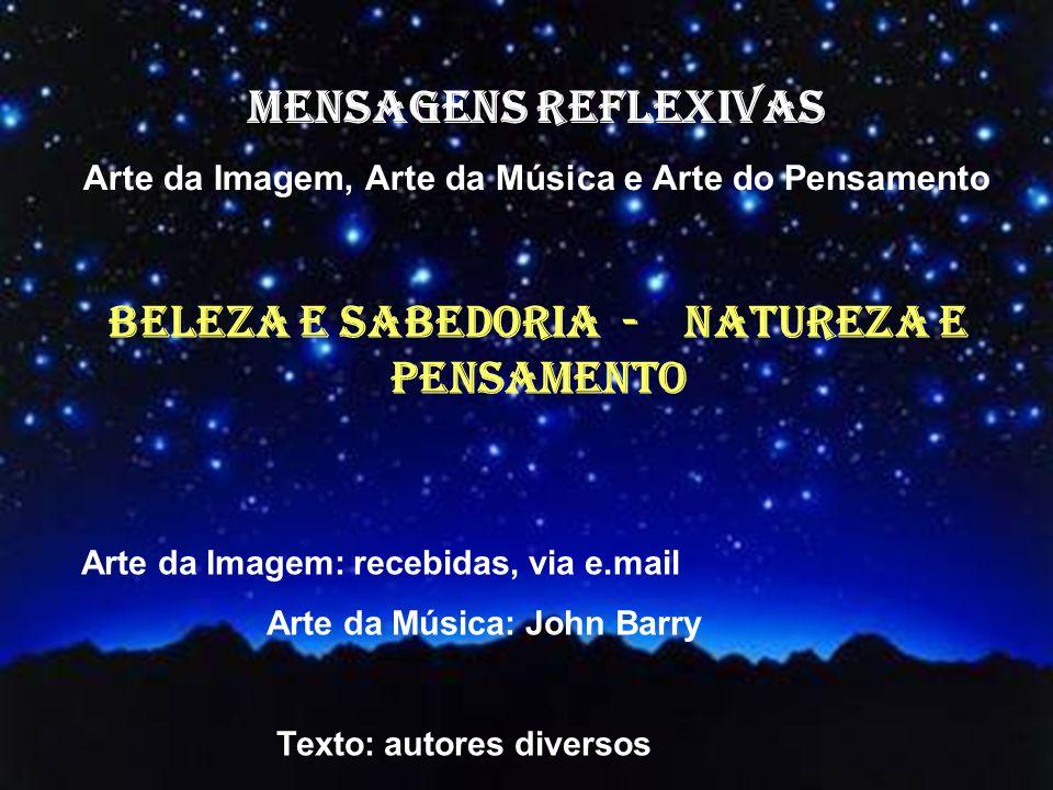 MENSAGENS REFLEXIVAS BELEZA E SABEDORIA - NATUREZA E PENSAMENTO