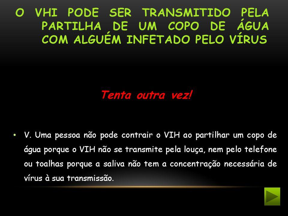 o VHI pode ser transmitido pela partilha de um copo de água com alguém infetado pelo vírus