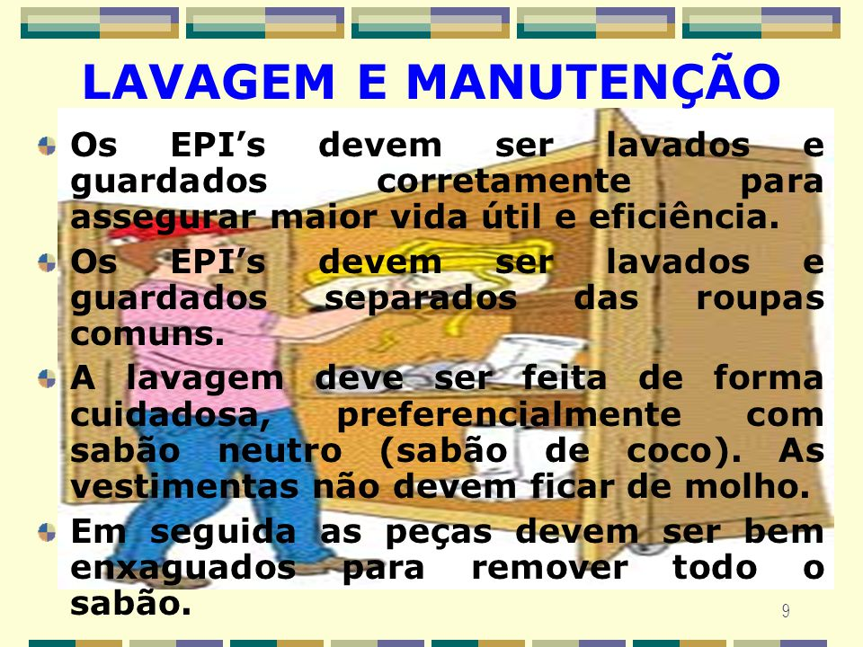 LAVAGEM E MANUTENÇÃO Os EPI's devem ser lavados e guardados corretamente para assegurar maior vida útil e eficiência.
