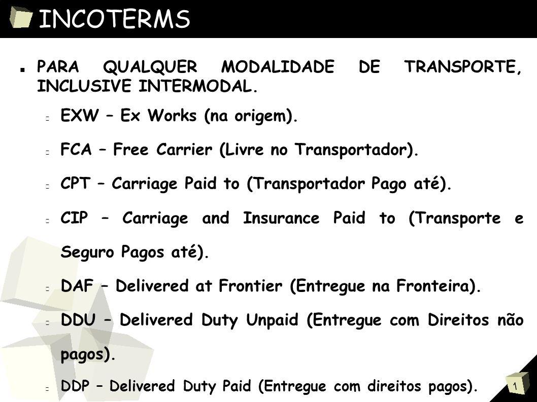 INCOTERMS PARA QUALQUER MODALIDADE DE TRANSPORTE, INCLUSIVE INTERMODAL. EXW – Ex Works (na origem).