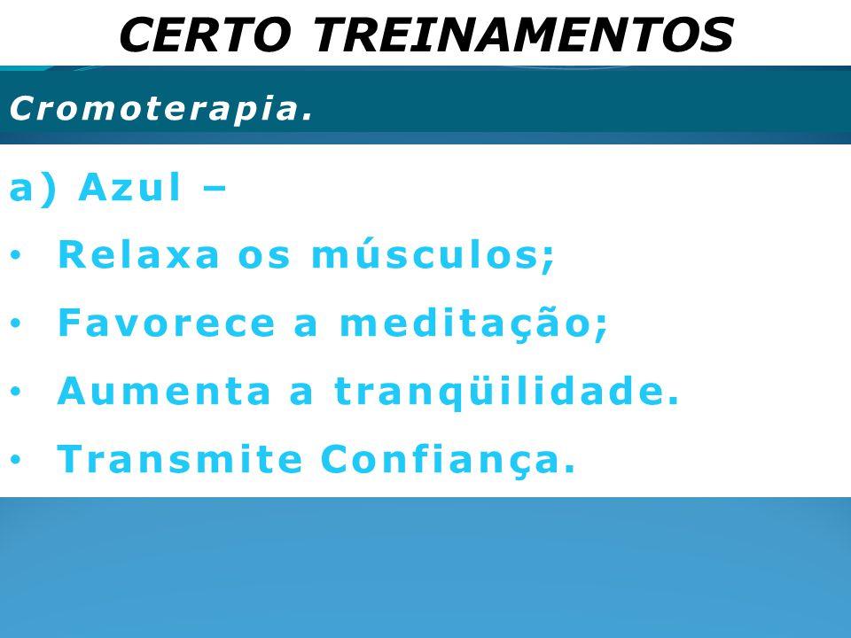 CERTO TREINAMENTOS a) Azul – Relaxa os músculos; Favorece a meditação;