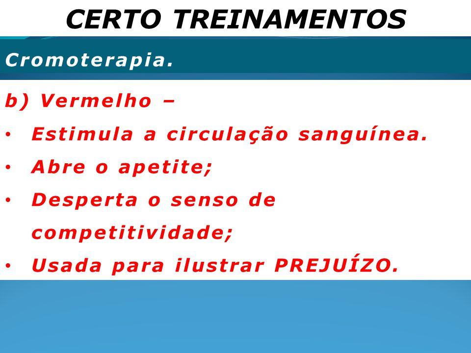 CERTO TREINAMENTOS Cromoterapia. b) Vermelho –