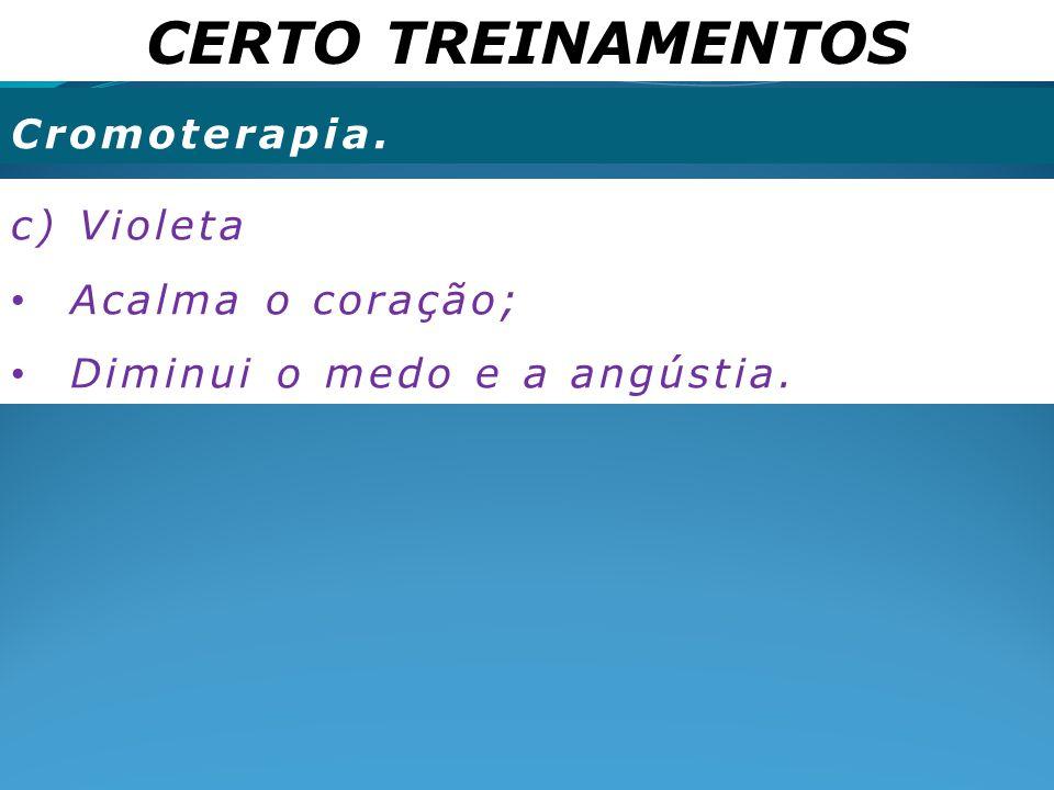 CERTO TREINAMENTOS Cromoterapia. c) Violeta Acalma o coração;