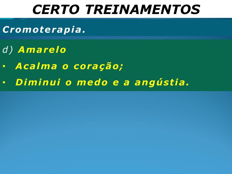 CERTO TREINAMENTOS Cromoterapia. d) Amarelo Acalma o coração;