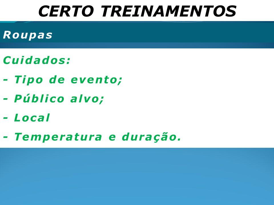 CERTO TREINAMENTOS Roupas Cuidados: - Tipo de evento; - Público alvo;