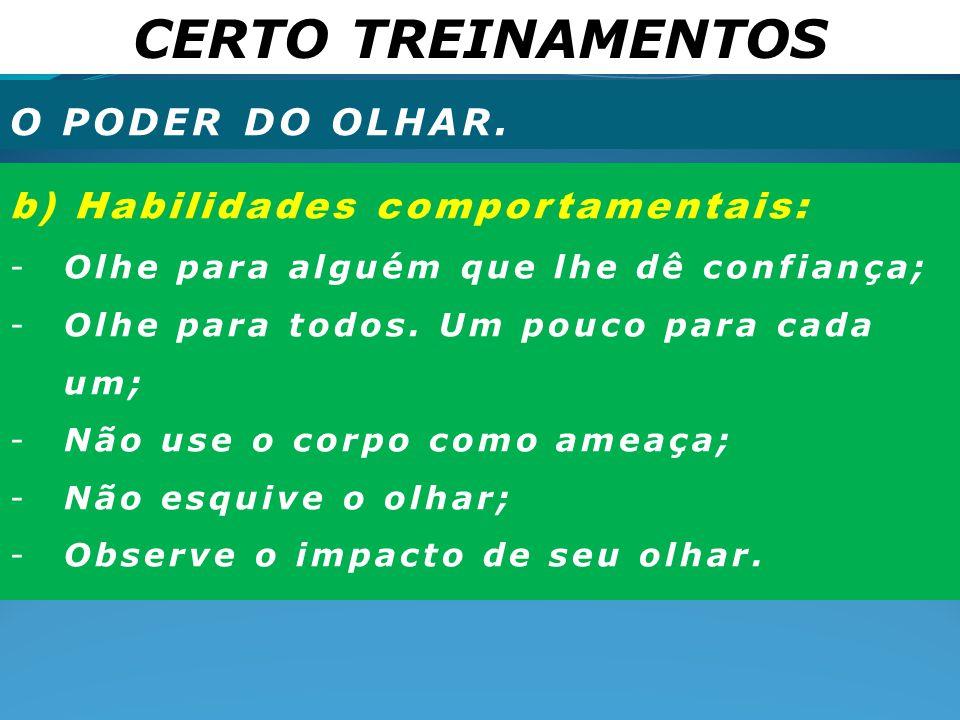 CERTO TREINAMENTOS O PODER DO OLHAR. b) Habilidades comportamentais:
