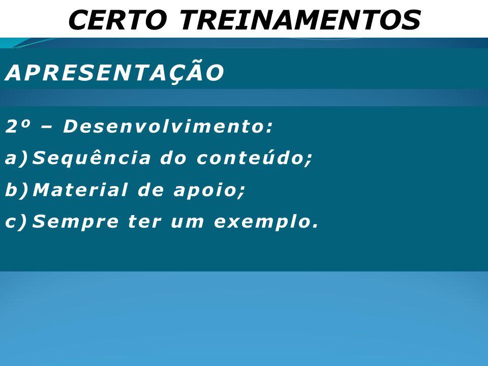 CERTO TREINAMENTOS APRESENTAÇÃO 2º – Desenvolvimento: