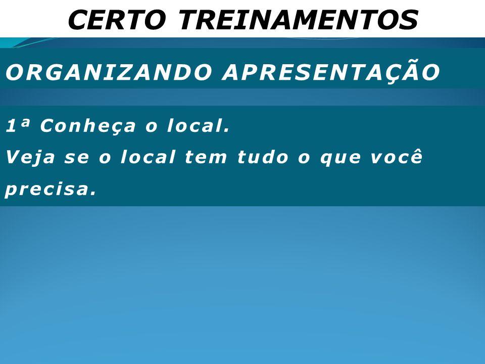 CERTO TREINAMENTOS ORGANIZANDO APRESENTAÇÃO 1ª Conheça o local.