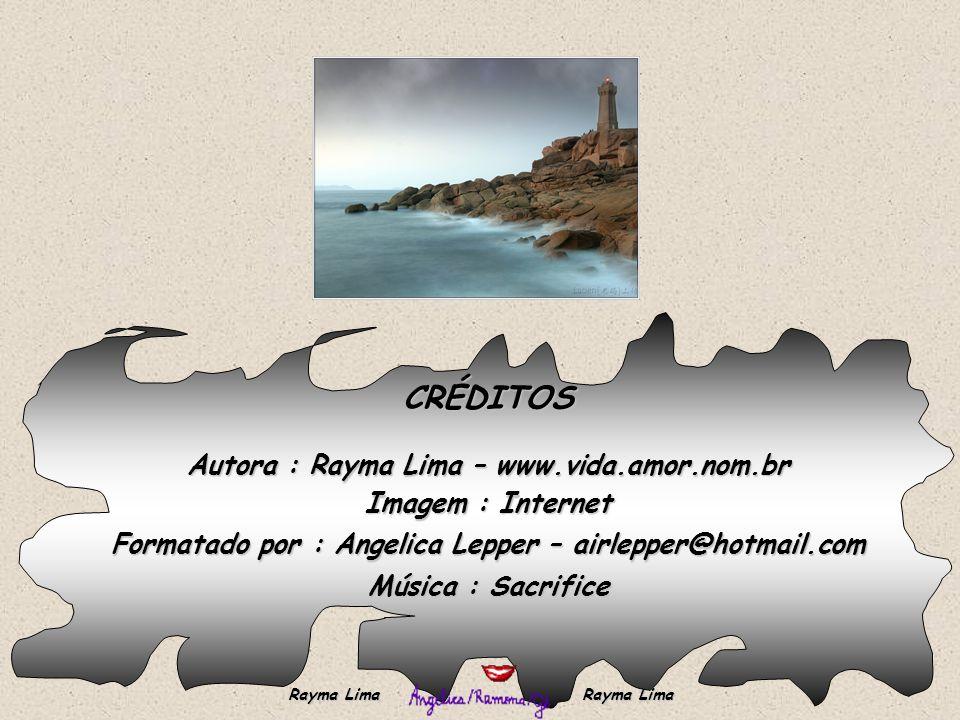 CRÉDITOS Autora : Rayma Lima – www.vida.amor.nom.br Imagem : Internet