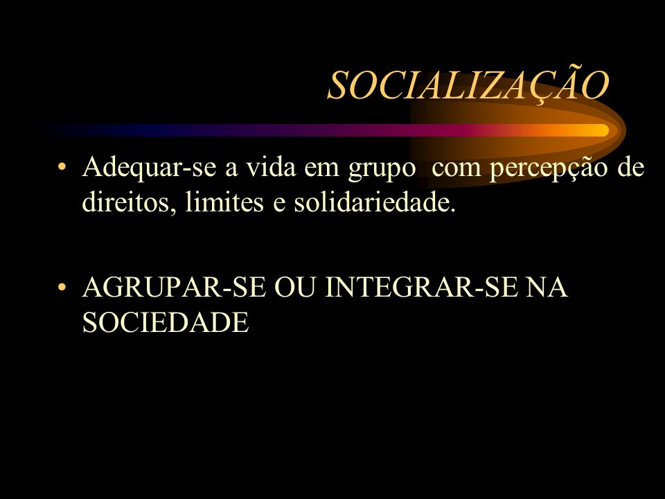 SOCIALIZAÇÃO Adequar-se a vida em grupo com percepção de direitos, limites e solidariedade.