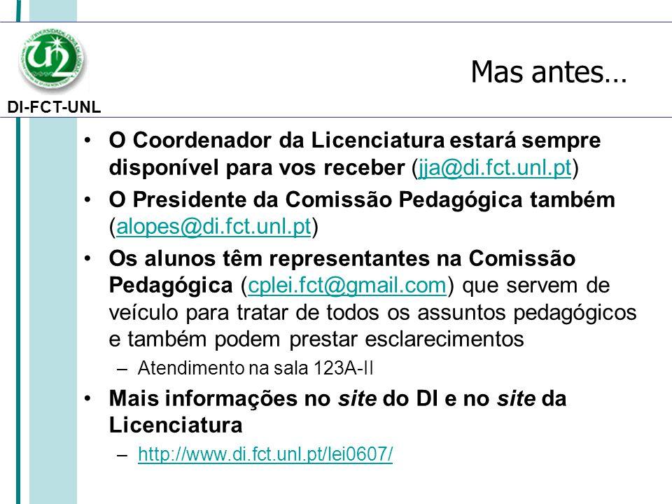 Mas antes… O Coordenador da Licenciatura estará sempre disponível para vos receber (jja@di.fct.unl.pt)