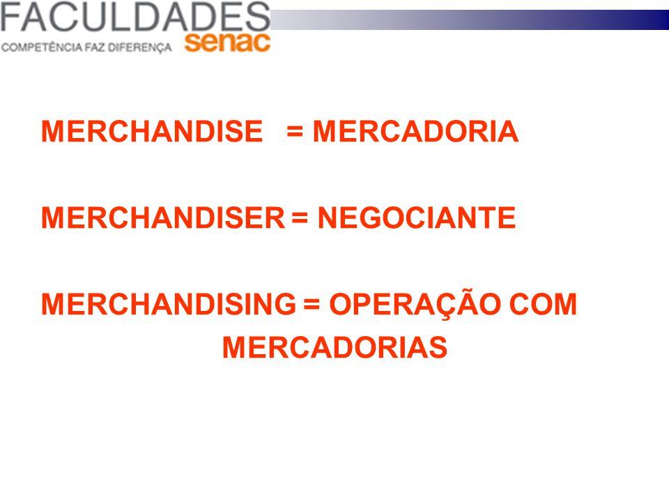 MERCHANDISE = MERCADORIA MERCHANDISER = NEGOCIANTE
