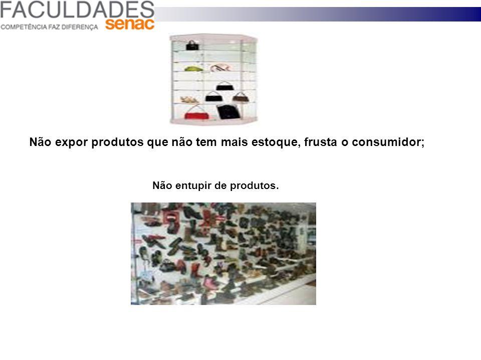 Não expor produtos que não tem mais estoque, frusta o consumidor;