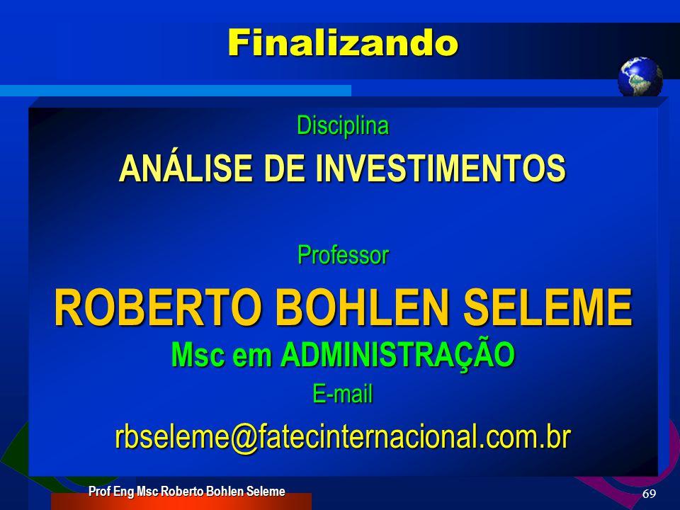 ANÁLISE DE INVESTIMENTOS Prof Eng Msc Roberto Bohlen Seleme