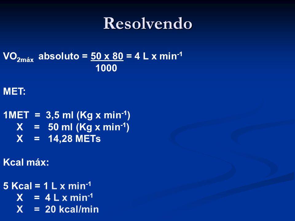 Resolvendo VO2máx absoluto = 50 x 80 = 4 L x min-1 1000 MET: