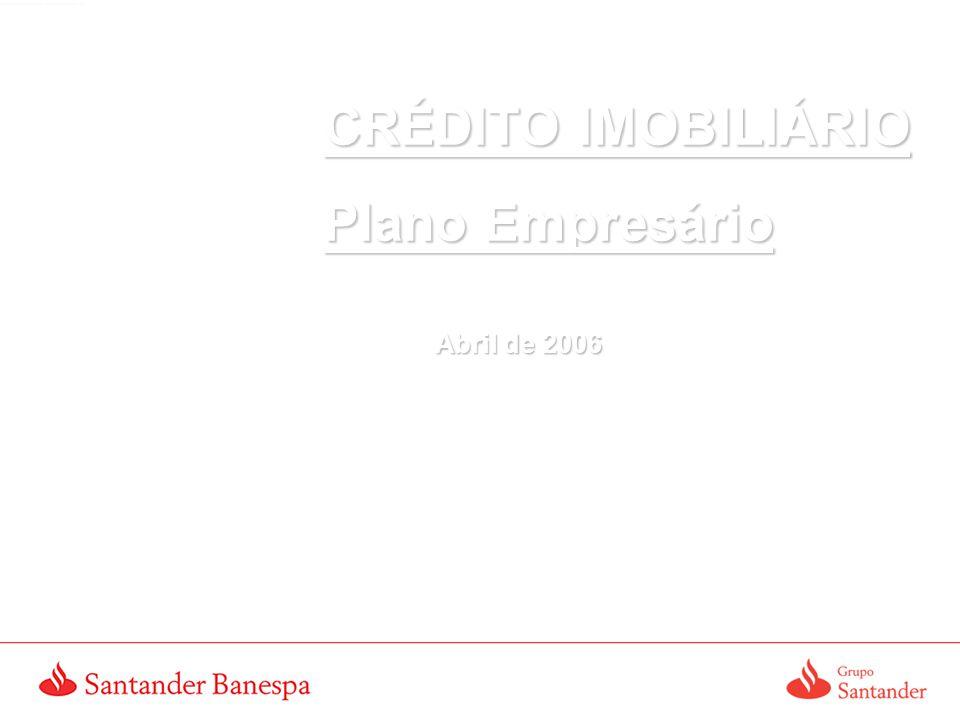 CRÉDITO IMOBILIÁRIO Plano Empresário Abril de 2006