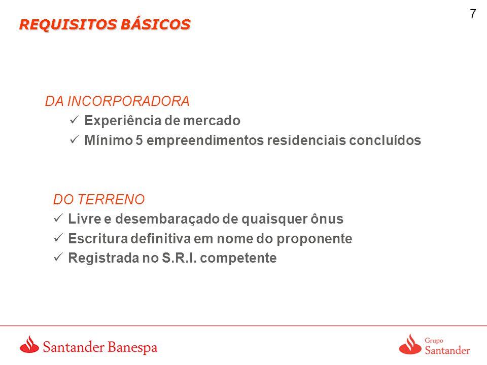 REQUISITOS BÁSICOS DA INCORPORADORA. Experiência de mercado. Mínimo 5 empreendimentos residenciais concluídos.