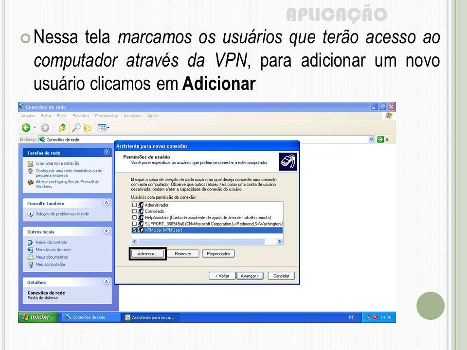 APLICAÇÃO Nessa tela marcamos os usuários que terão acesso ao computador através da VPN, para adicionar um novo usuário clicamos em Adicionar.
