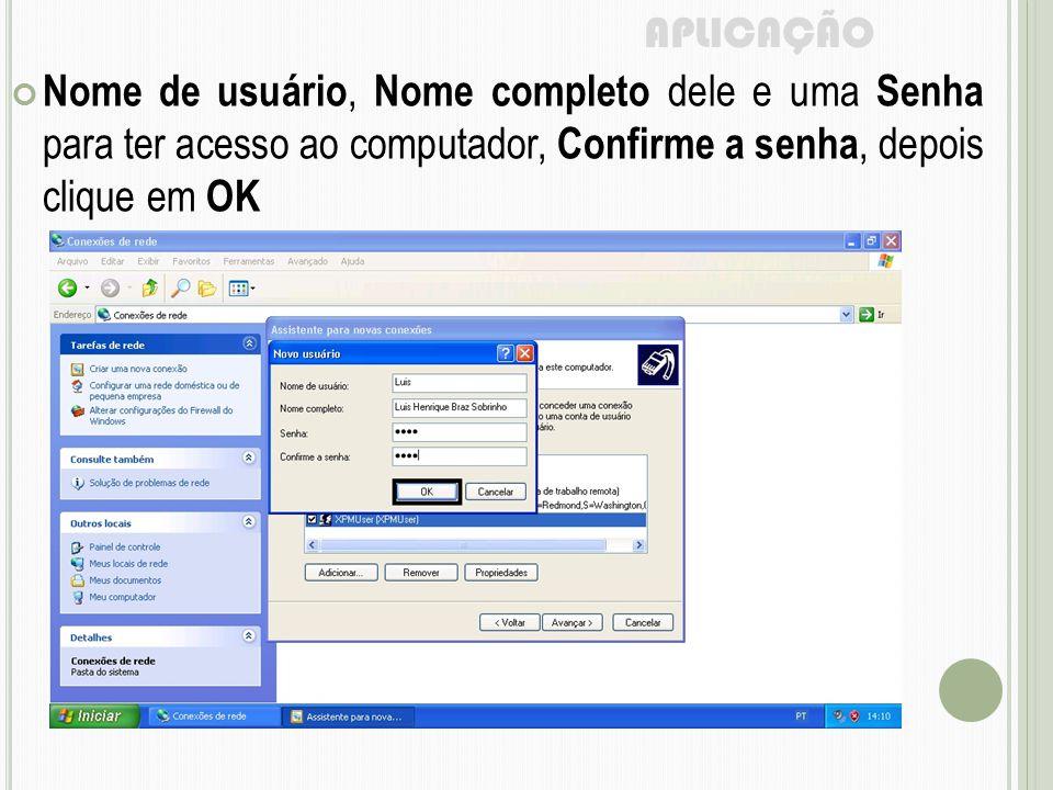 APLICAÇÃO Nome de usuário, Nome completo dele e uma Senha para ter acesso ao computador, Confirme a senha, depois clique em OK.