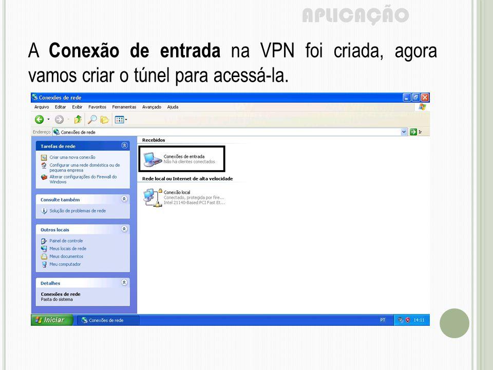 APLICAÇÃO A Conexão de entrada na VPN foi criada, agora vamos criar o túnel para acessá-la.