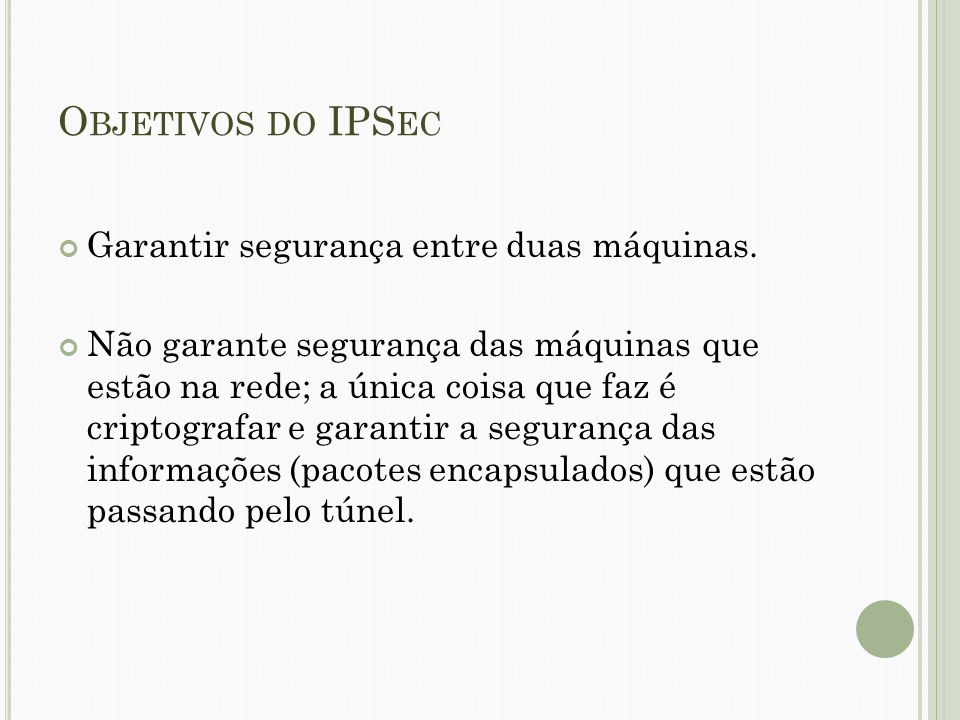 Objetivos do IPSec Garantir segurança entre duas máquinas.