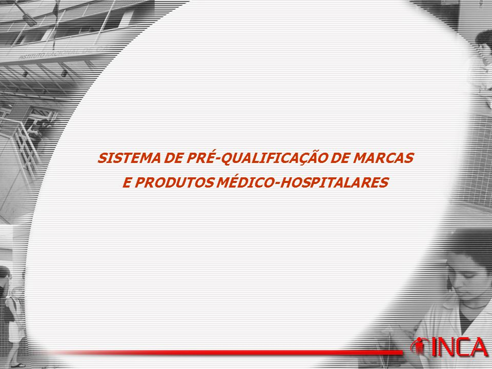 SISTEMA DE PRÉ-QUALIFICAÇÃO DE MARCAS E PRODUTOS MÉDICO-HOSPITALARES