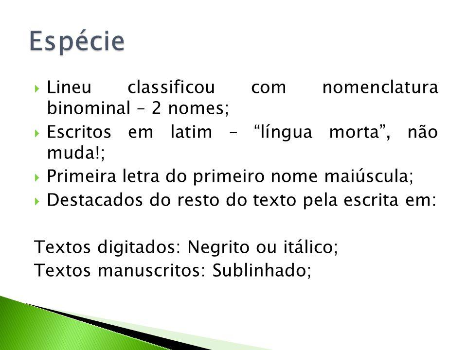 Espécie Lineu classificou com nomenclatura binominal – 2 nomes;