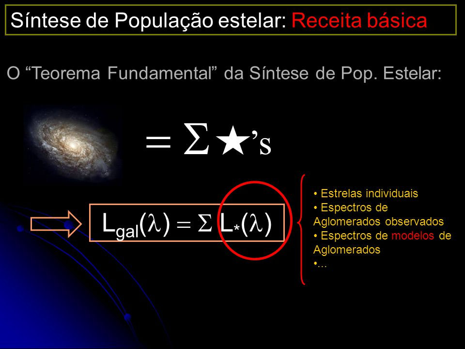 = S 's Lgal(l) = S L*(l) Síntese de População estelar: Receita básica