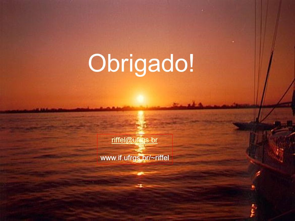 Obrigado! riffel@ufrgs.br www.if.ufrgs.br/~riffel