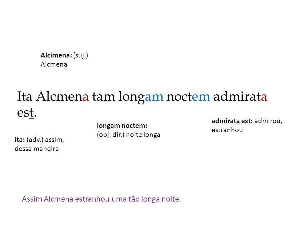 Ita Alcmena tam longam noctem admirata est.