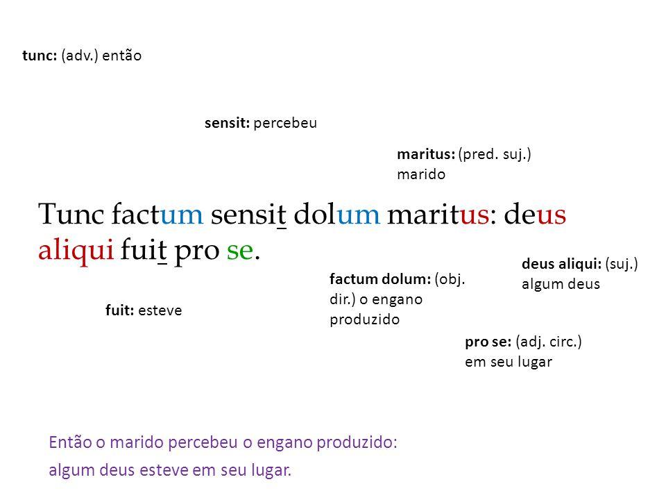 Tunc factum sensit dolum maritus: deus aliqui fuit pro se.