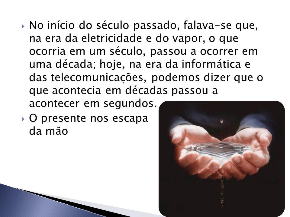 No início do século passado, falava-se que, na era da eletricidade e do vapor, o que ocorria em um século, passou a ocorrer em uma década; hoje, na era da informática e das telecomunicações, podemos dizer que o que acontecia em décadas passou a acontecer em segundos.
