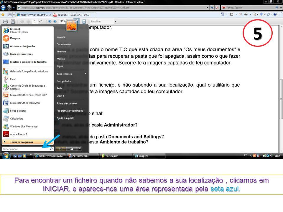 5 Para encontrar um ficheiro quando não sabemos a sua localização , clicamos em INICIAR, e aparece-nos uma área representada pela seta azul.