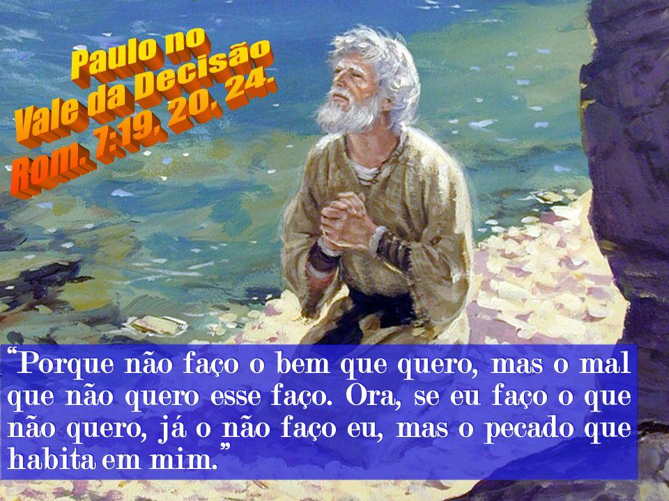 Paulo no Vale da Decisão. Rom. 7:19, 20, 24.