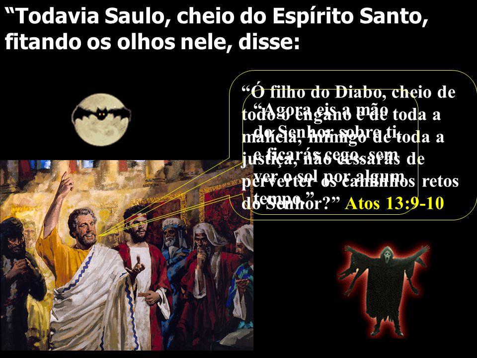 Todavia Saulo, cheio do Espírito Santo, fitando os olhos nele, disse: