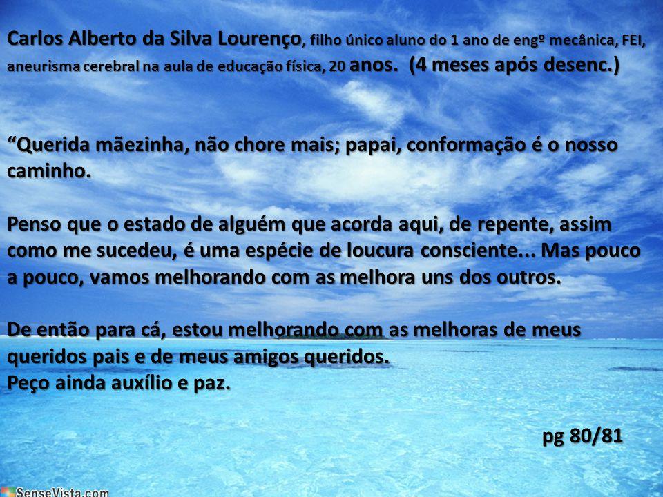 Carlos Alberto da Silva Lourenço, filho único aluno do 1 ano de engº mecânica, FEI, aneurisma cerebral na aula de educação física, 20 anos. (4 meses após desenc.)