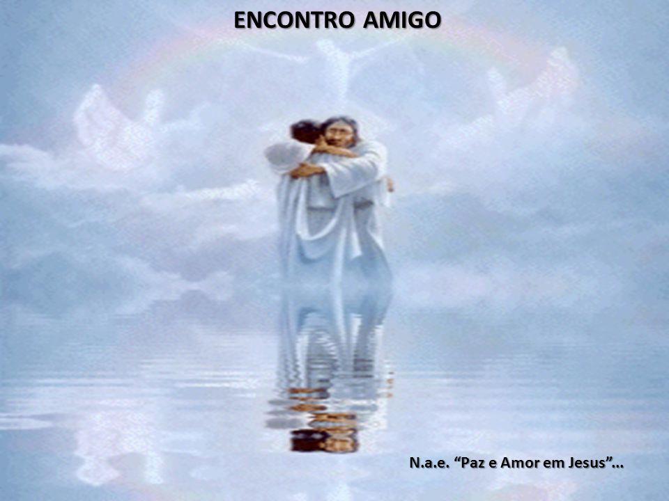 ENCONTRO AMIGO N.a.e. Paz e Amor em Jesus ...